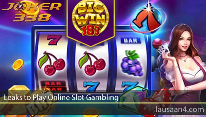 Leaks to Play Online Slot Gambling